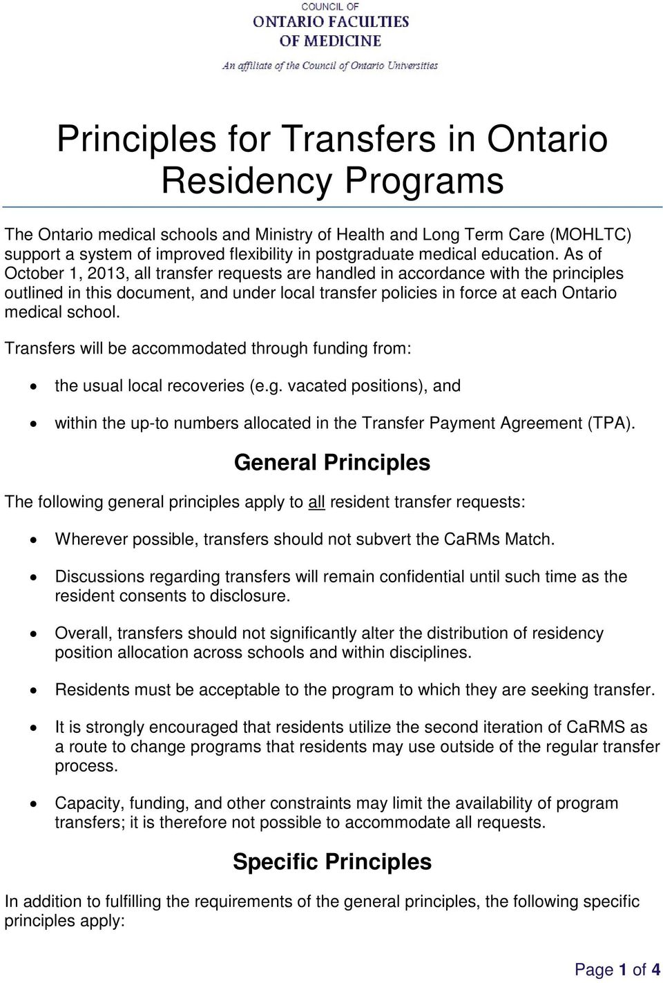 As of October 1, 2013, all transfer requests are handled in accordance with the principles outlined in this document, and under local transfer policies in force at each Ontario medical school.