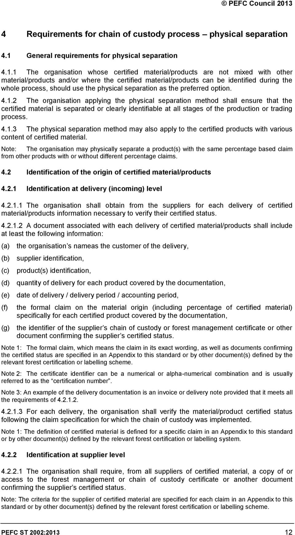 1 The organisation whose certified material/products are not mixed with other material/products and/or where the certified material/products can be identified during the whole process, should use the