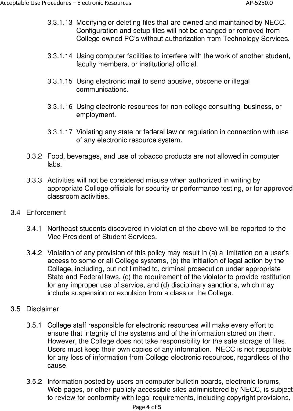 14 Using computer facilities to interfere with the work of another student, faculty members, or institutional official. 3.3.1.15 Using electronic mail to send abusive, obscene or illegal communications.