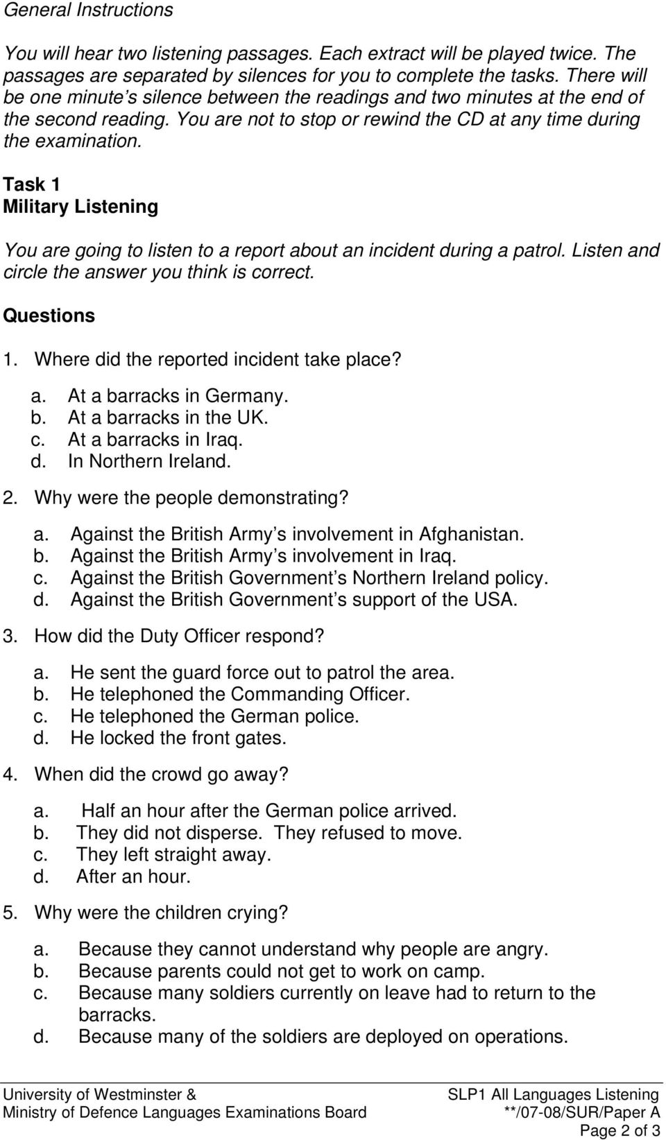 Task 1 Military Listening You are going to listen to a report about an incident during a patrol. Listen and circle the answer you think is correct. Questions 1.