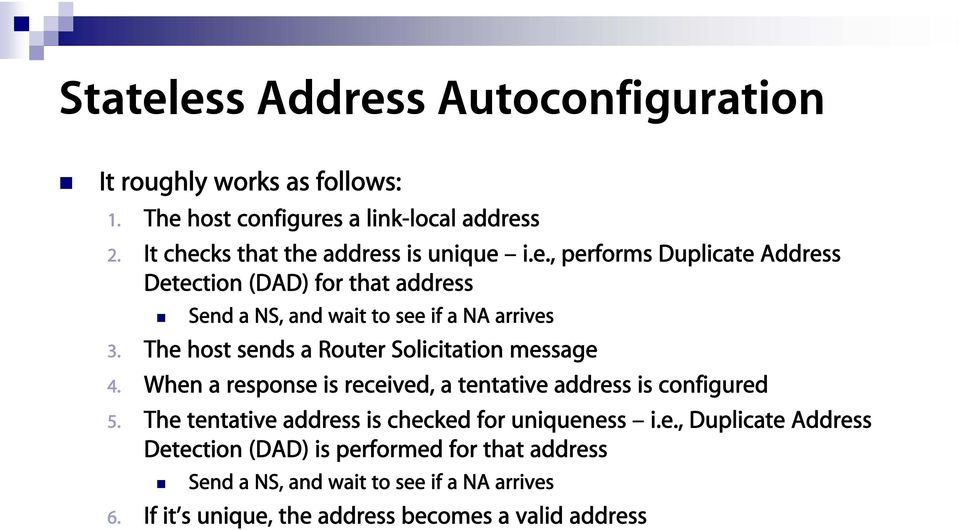 The host sends a Router Solicitation message 4. When a response is received, a tentative address is configured 5.