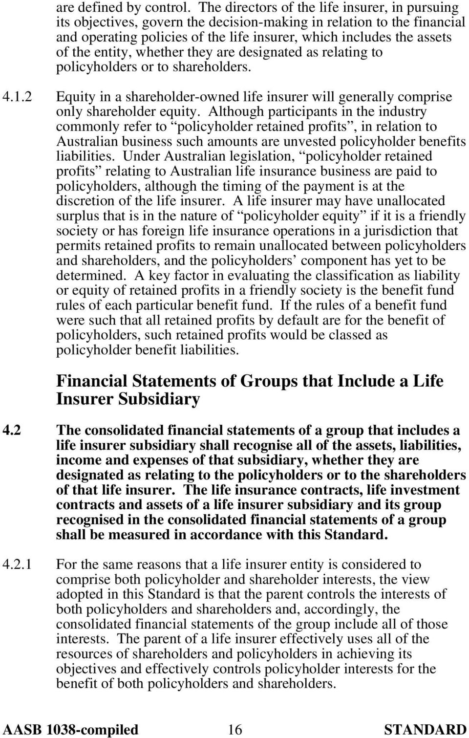 entity, whether they are designated as relating to policyholders or to shareholders. 4.1.2 Equity in a shareholder-owned life insurer will generally comprise only shareholder equity.