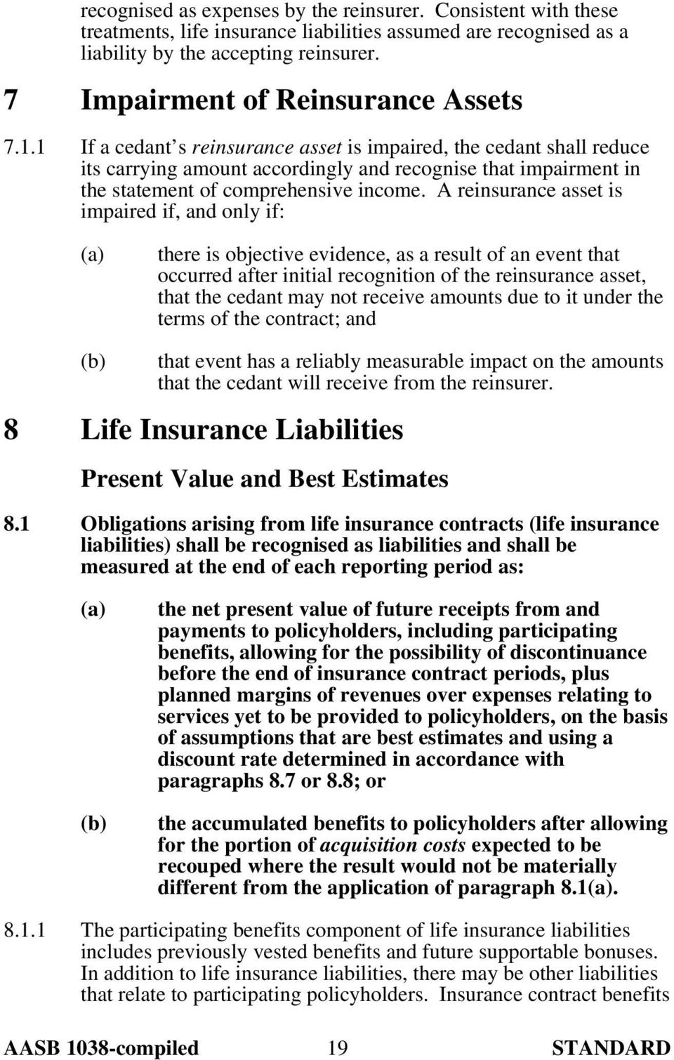 1 If a cedant s reinsurance asset is impaired, the cedant shall reduce its carrying amount accordingly and recognise that impairment in the statement of comprehensive income.