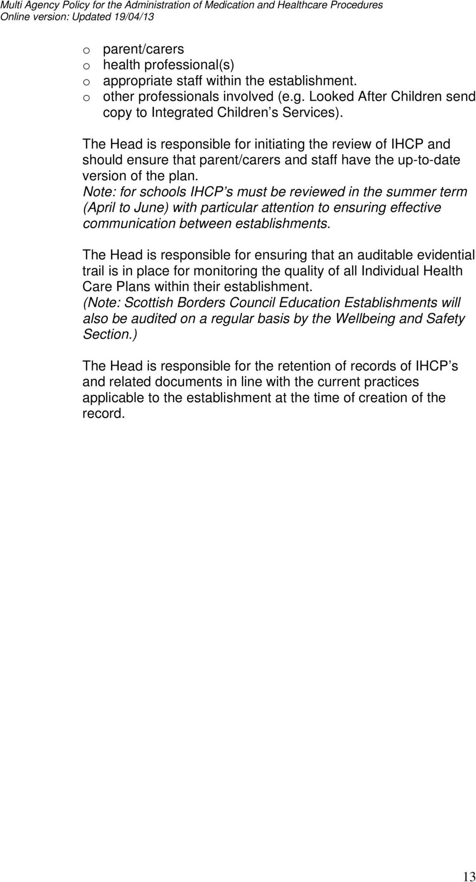 Note: for schools IHCP s must be reviewed in the summer term (April to June) with particular attention to ensuring effective communication between establishments.