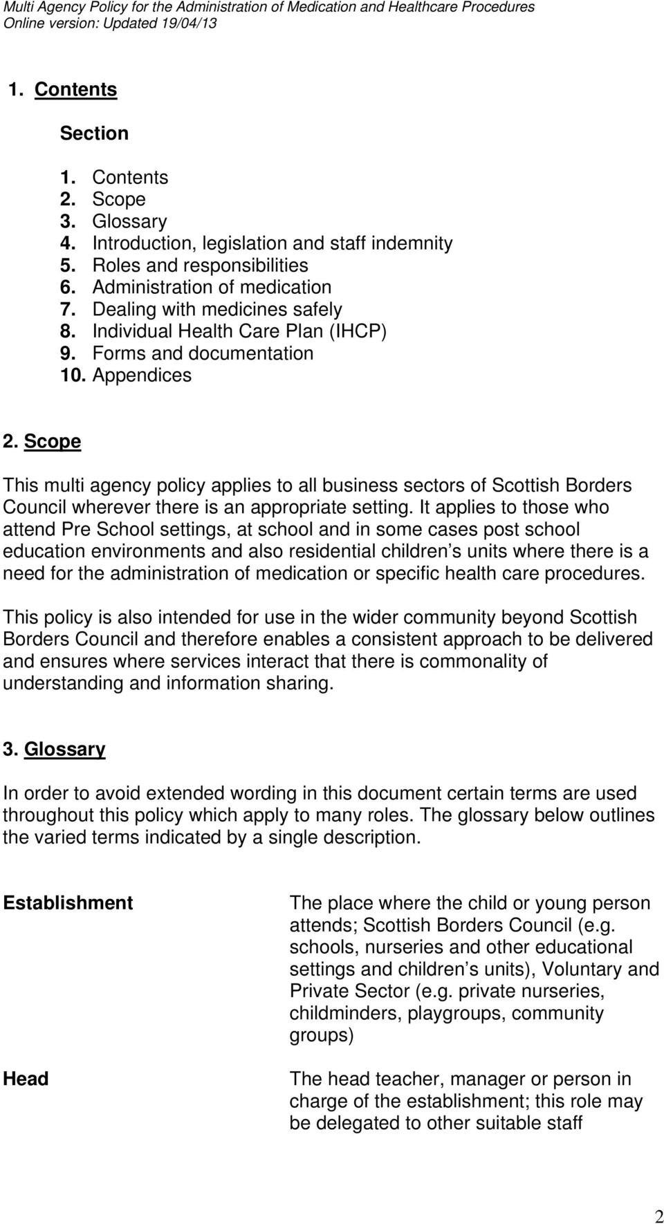Scope This multi agency policy applies to all business sectors of Scottish Borders Council wherever there is an appropriate setting.