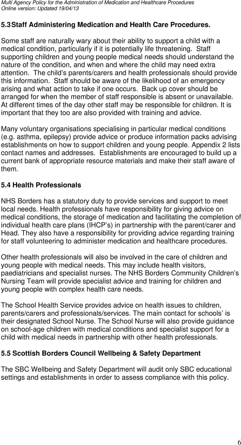 Staff supporting children and young people medical needs should understand the nature of the condition, and when and where the child may need extra attention.