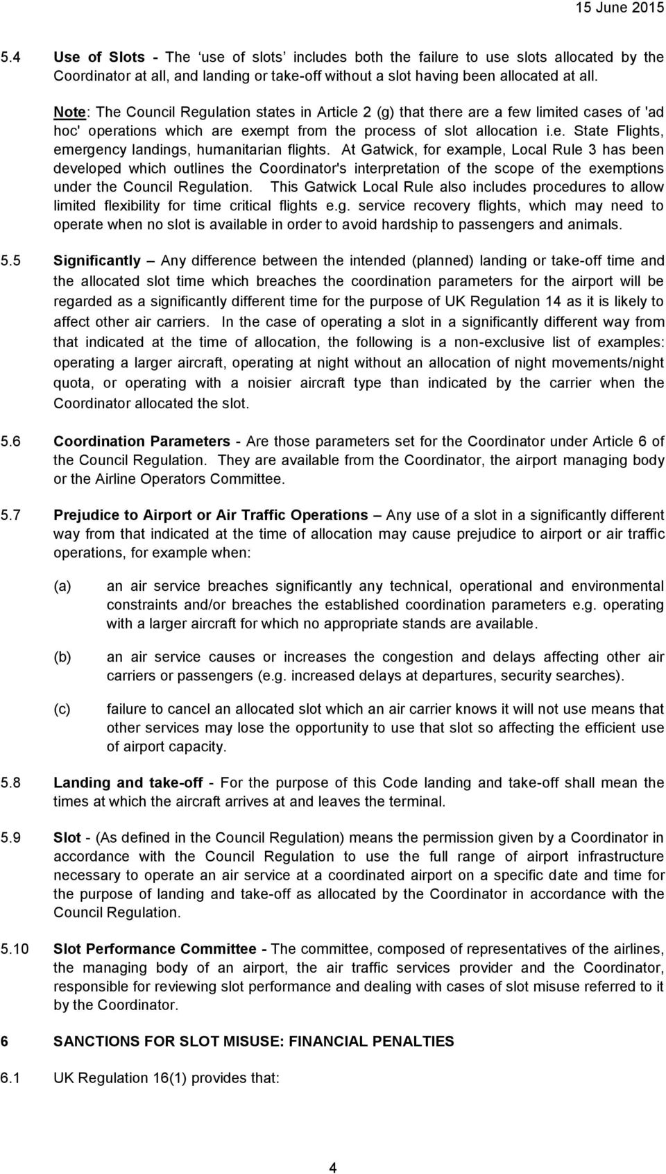 At Gatwick, for example, Local Rule 3 has been developed which outlines the Coordinator's interpretation of the scope of the exemptions under the Council Regulation.