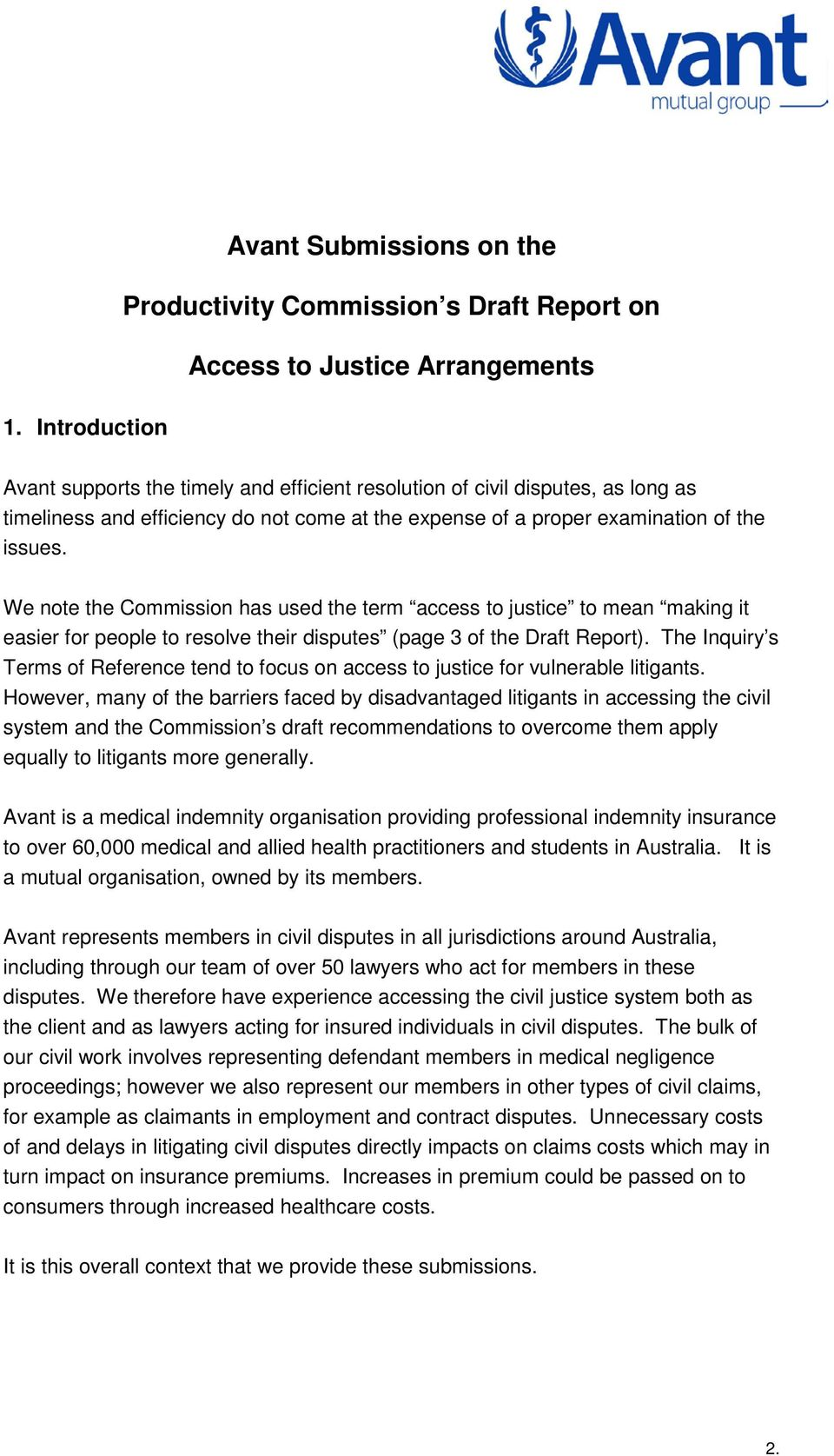 We note the Commission has used the term access to justice to mean making it easier for people to resolve their disputes (page 3 of the Draft Report).