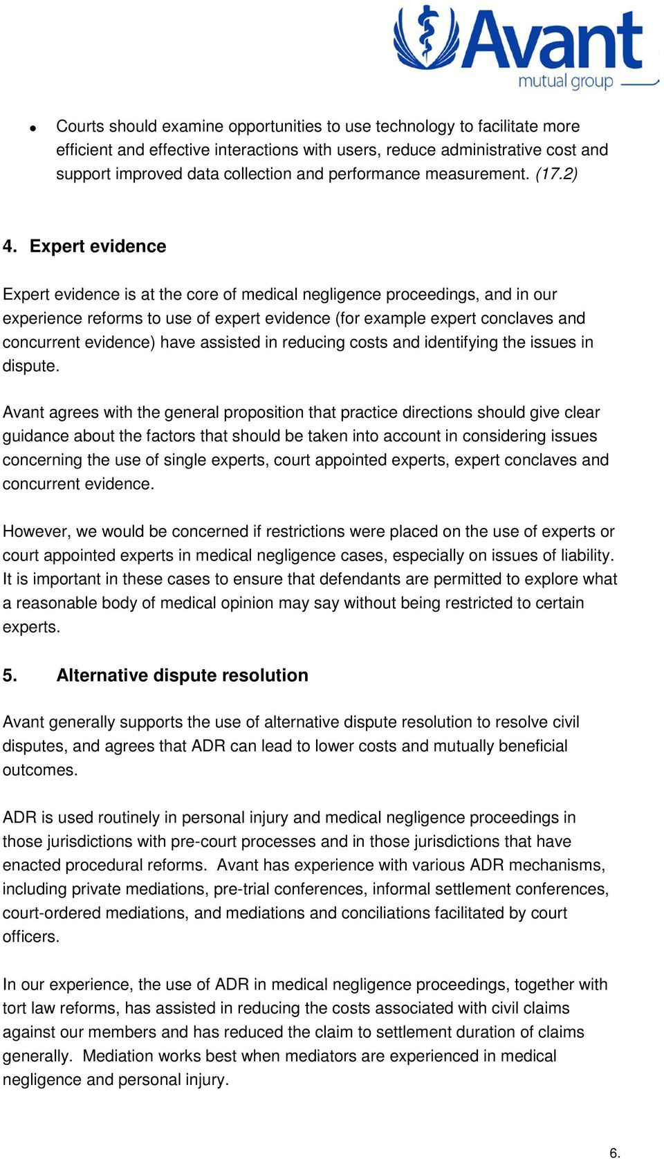 Expert evidence Expert evidence is at the core of medical negligence proceedings, and in our experience reforms to use of expert evidence (for example expert conclaves and concurrent evidence) have