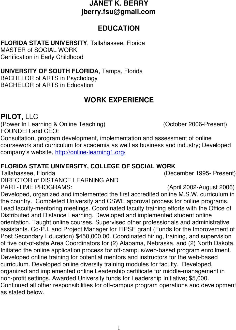 of ARTS in Education WORK EXPERIENCE PILOT, LLC (Power In Learning & Online Teaching) (October 2006-Present) FOUNDER and CEO: Consultation, program development, implementation and assessment of