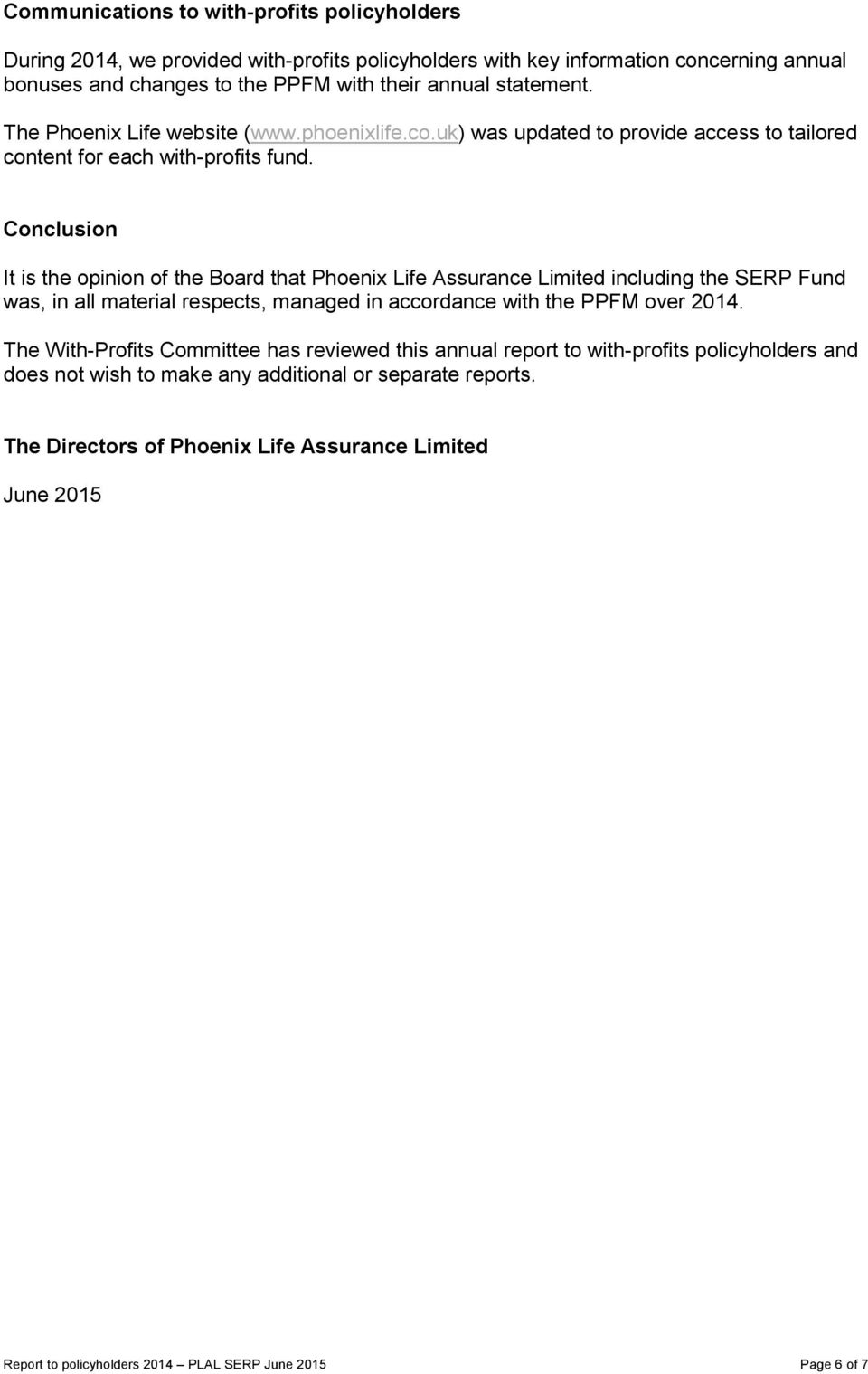 Conclusion It is the opinion of the Board that Phoenix Life Assurance Limited including the SERP Fund was, in all material respects, managed in accordance with the PPFM over 2014.