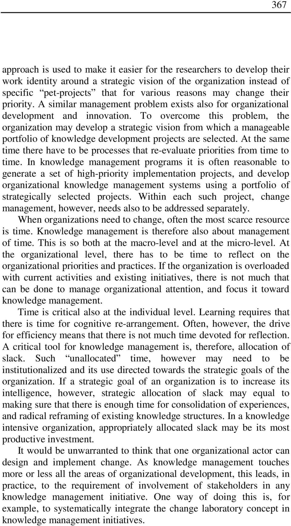 To overcome this problem, the organization may develop a strategic vision from which a manageable portfolio of knowledge development projects are selected.