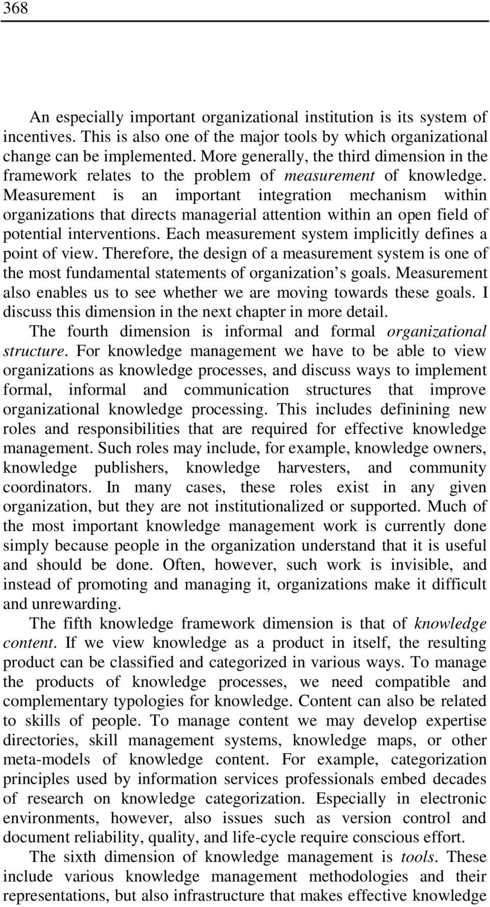 Measurement is an important integration mechanism within organizations that directs managerial attention within an open field of potential interventions.
