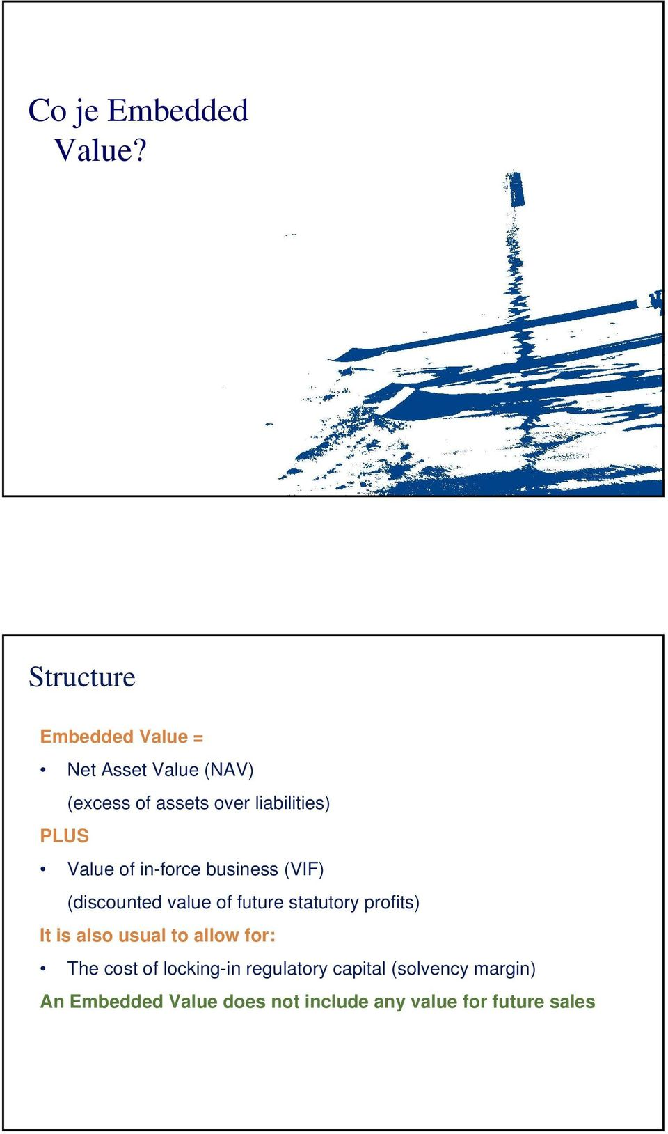 PLUS Value of in-force business (VIF) (discounted value of future statutory profits)
