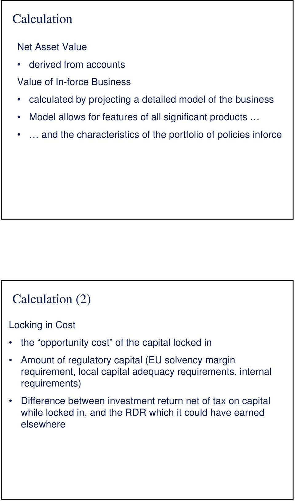 the opportunity cost of the capital locked in Amount of regulatory capital (EU solvency margin requirement, local capital adequacy