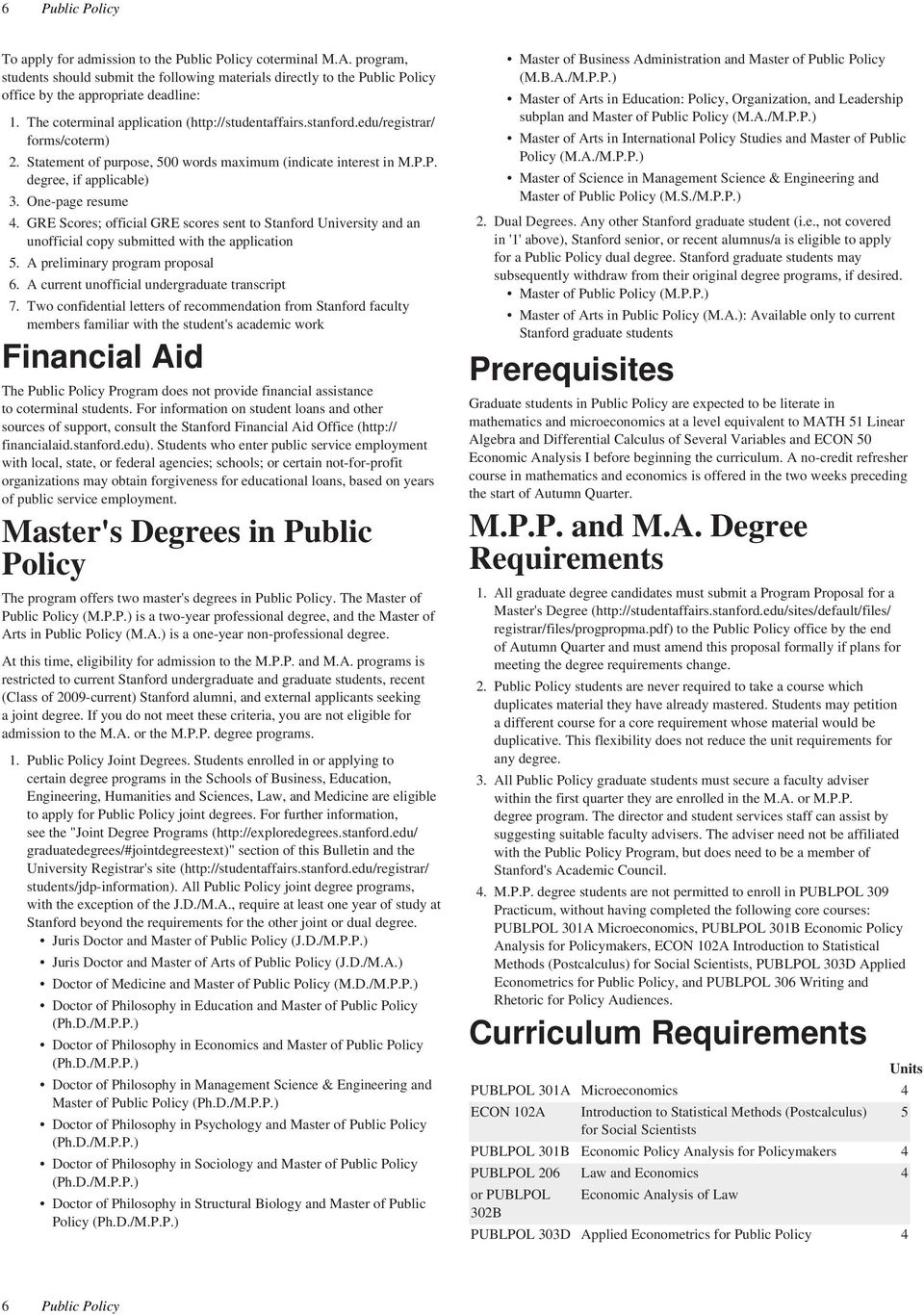One-page resume 4. GRE Scores; official GRE scores sent to Stanford University and an unofficial copy submitted with the application. A preliminary program proposal 6.