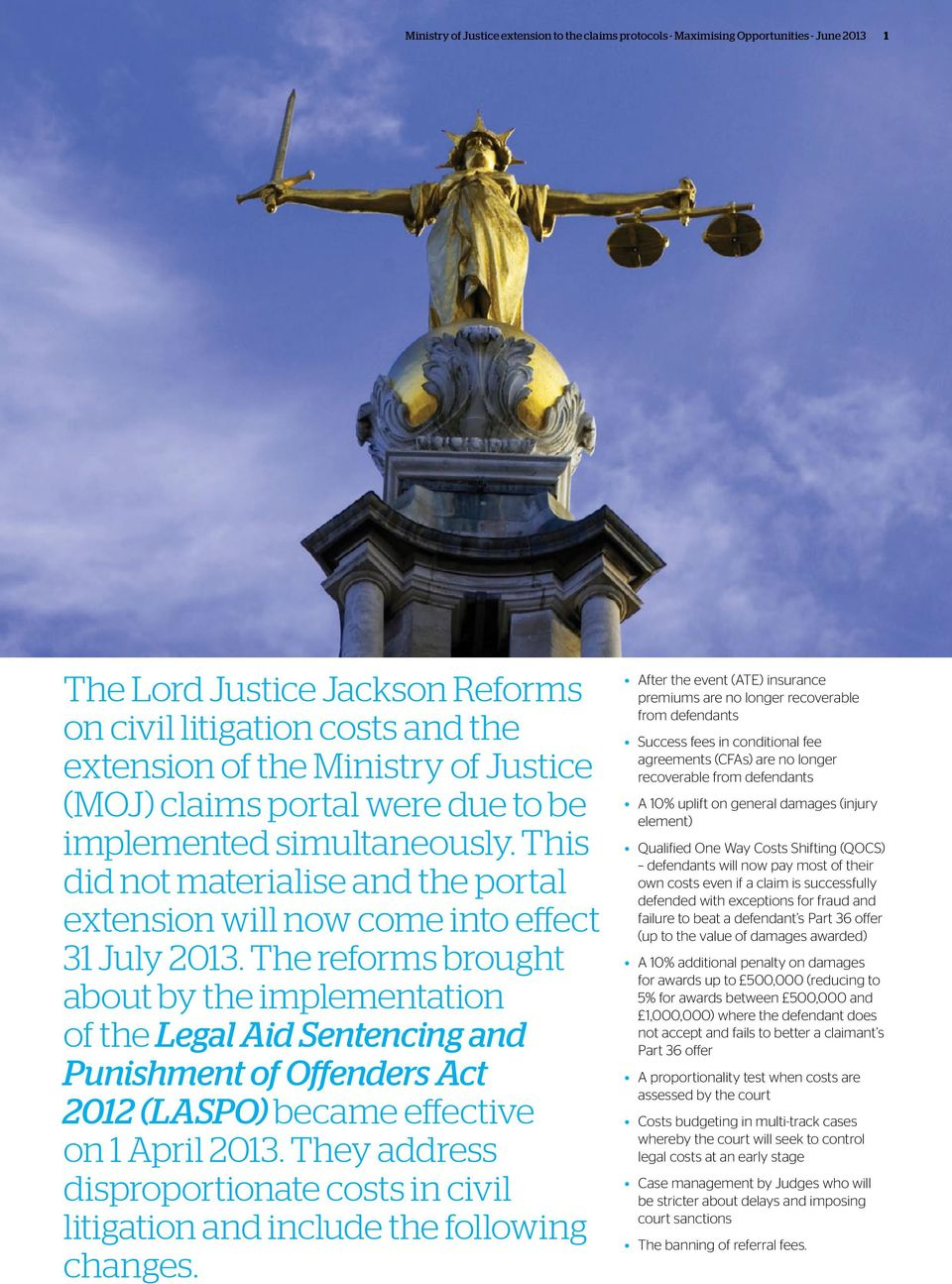 The reforms brought about by the implementation of the Legal Aid Sentencing and Punishment of Offenders Act 2012 (LASPO) became effective on 1 April 2013.