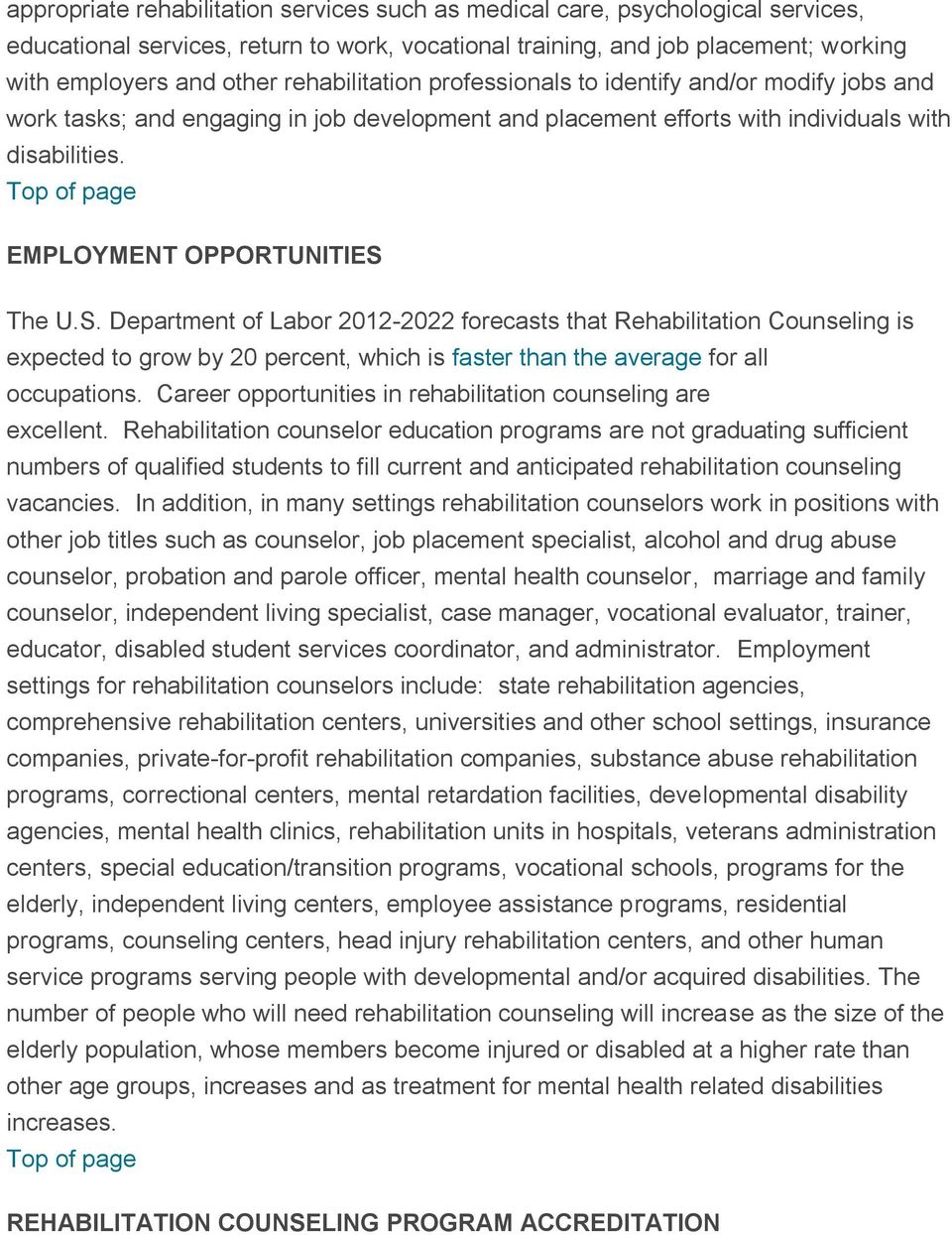 The U.S. Department of Labor 2012-2022 forecasts that Rehabilitation Counseling is expected to grow by 20 percent, which is faster than the average for all occupations.