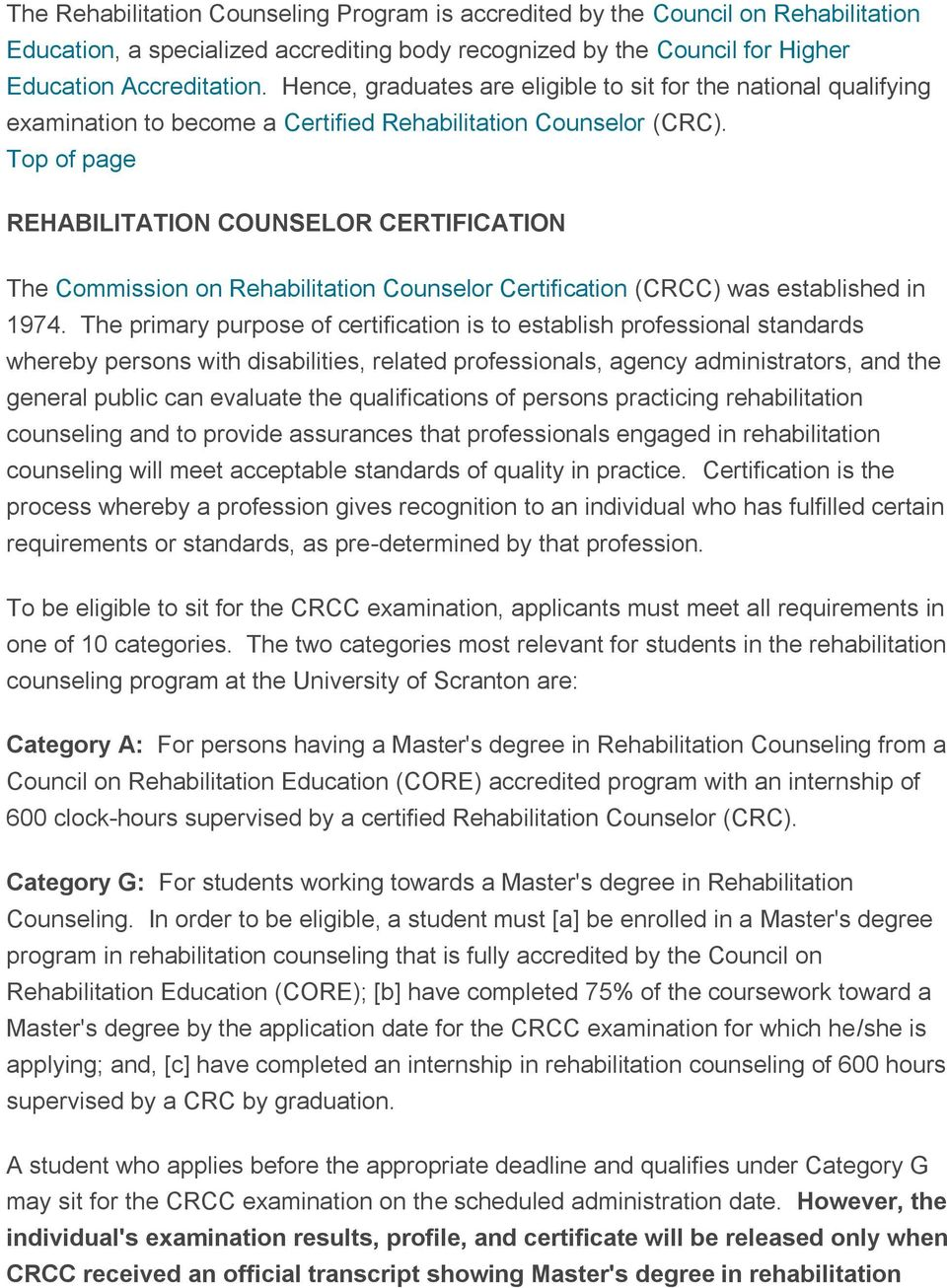 REHABILITATION COUNSELOR CERTIFICATION The Commission on Rehabilitation Counselor Certification (CRCC) was established in 1974.