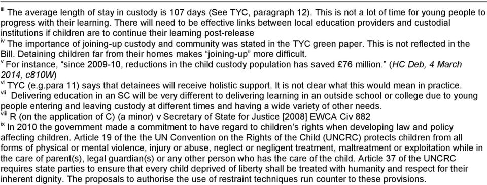 community was stated in the TYC green paper. This is not reflected in the Bill. Detaining children far from their homes makes joining-up more difficult.