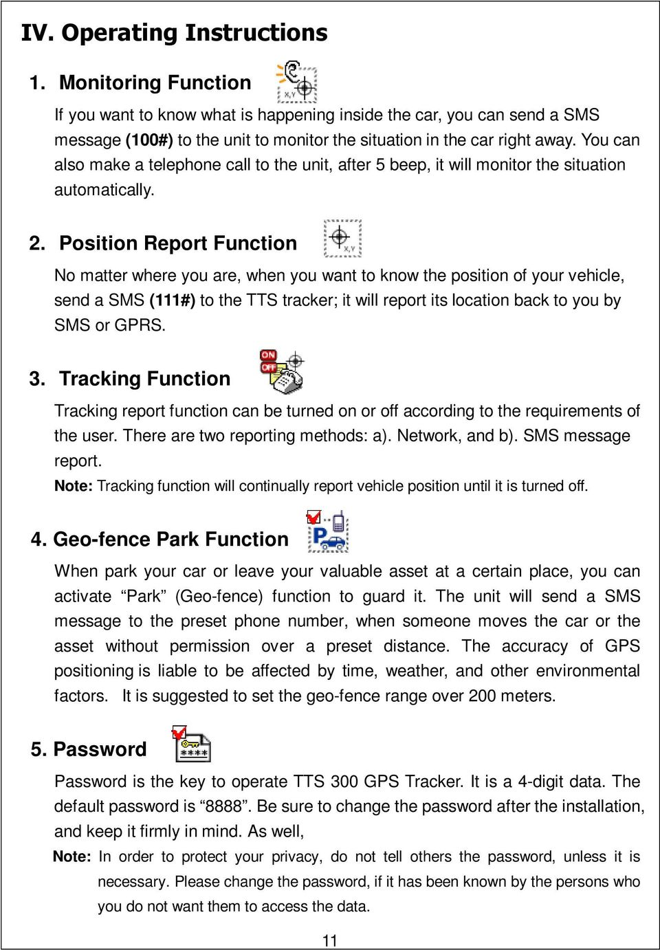 Position Report Function No matter where you are, when you want to know the position of your vehicle, send a SMS (111#) to the TTS tracker; it will report its location back to you by SMS or GPRS. 3.