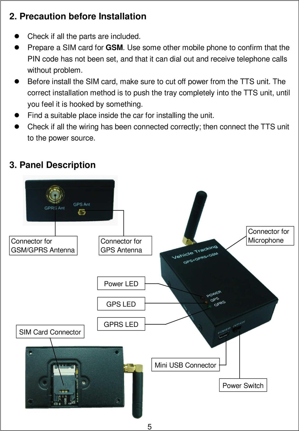 Before install the SIM card, make sure to cut off power from the TTS unit.