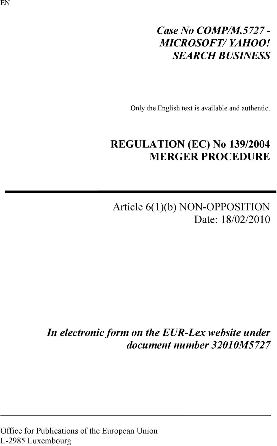 REGULATION (EC) No 139/2004 MERGER PROCEDURE Article 6(1)(b) NON-OPPOSITION Date: