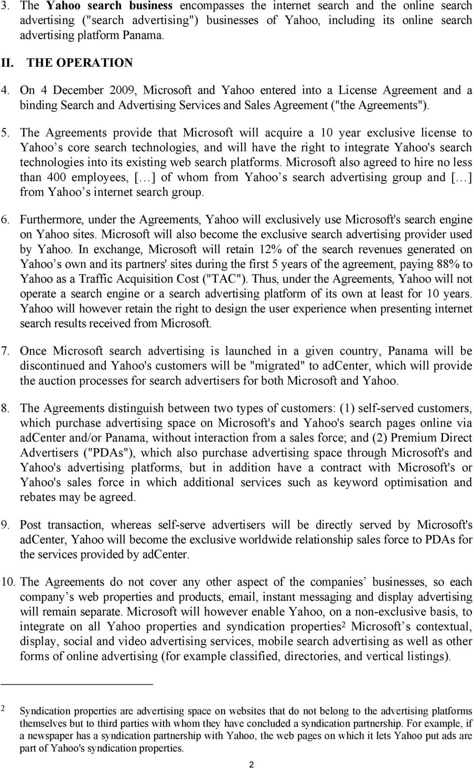 The Agreements provide that Microsoft will acquire a 10 year exclusive license to Yahoo s core search technologies, and will have the right to integrate Yahoo's search technologies into its existing