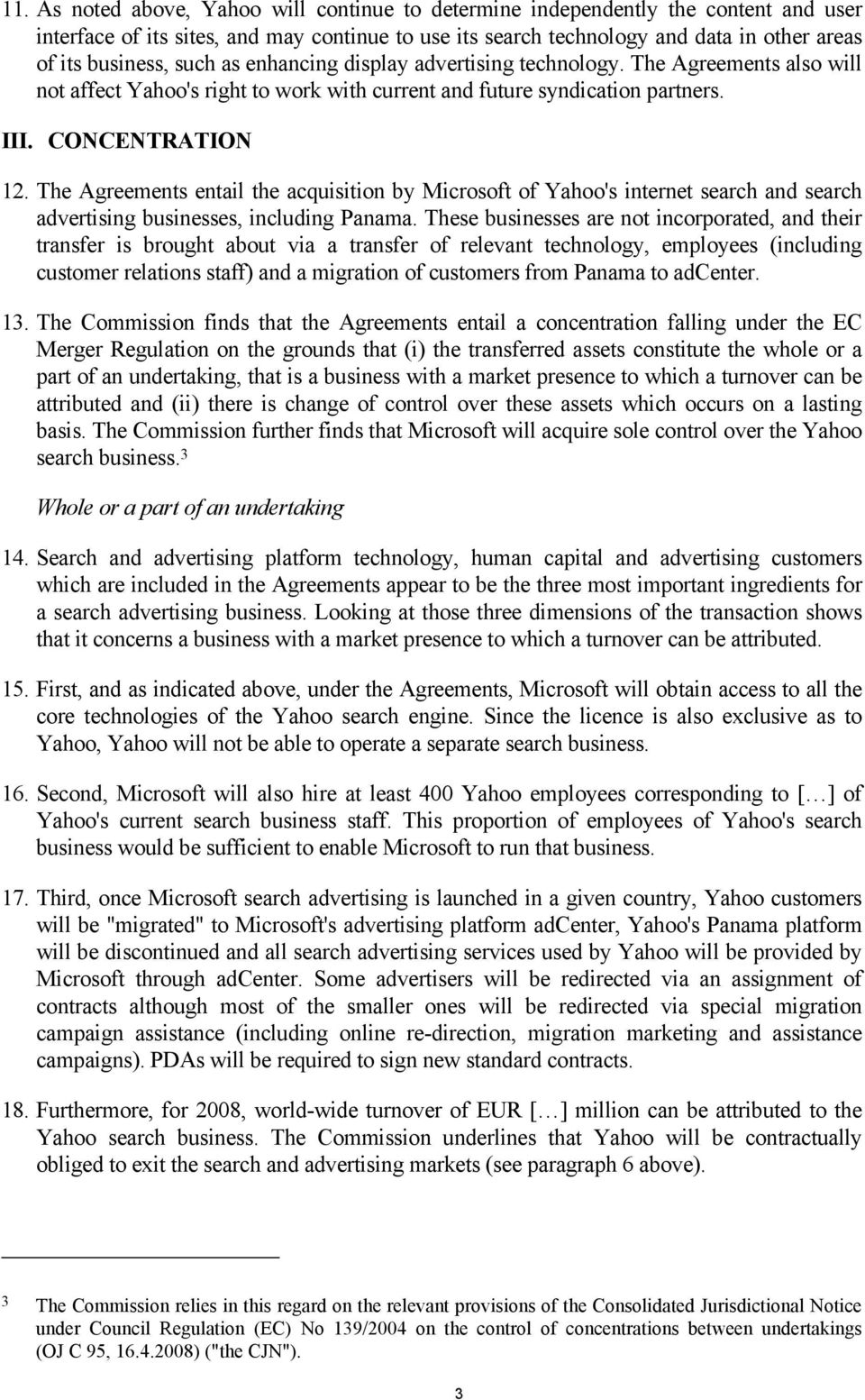 The Agreements entail the acquisition by Microsoft of Yahoo's internet search and search advertising businesses, including Panama.