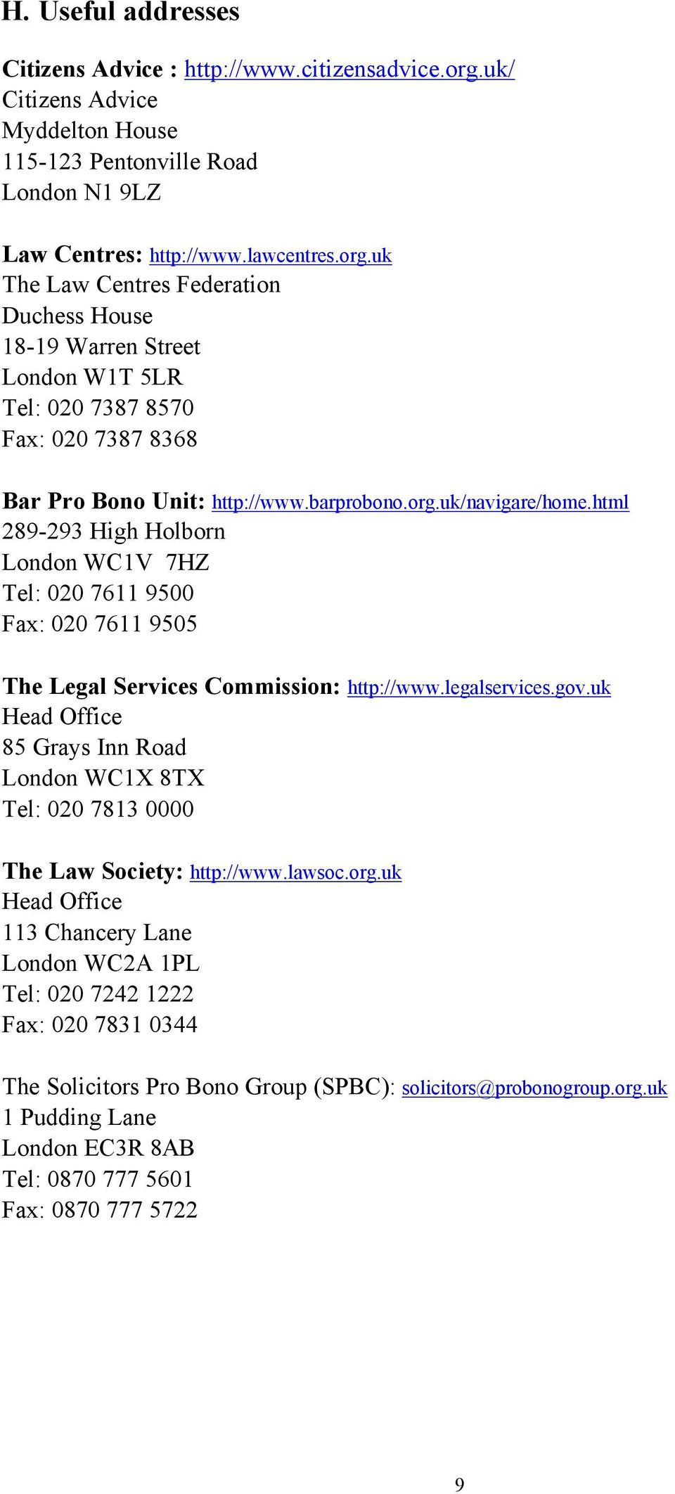 uk The Law Centres Federation Duchess House 18-19 Warren Street London W1T 5LR Tel: 020 7387 8570 Fax: 020 7387 8368 Bar Pro Bono Unit: http://www.barprobono.org.uk/navigare/home.