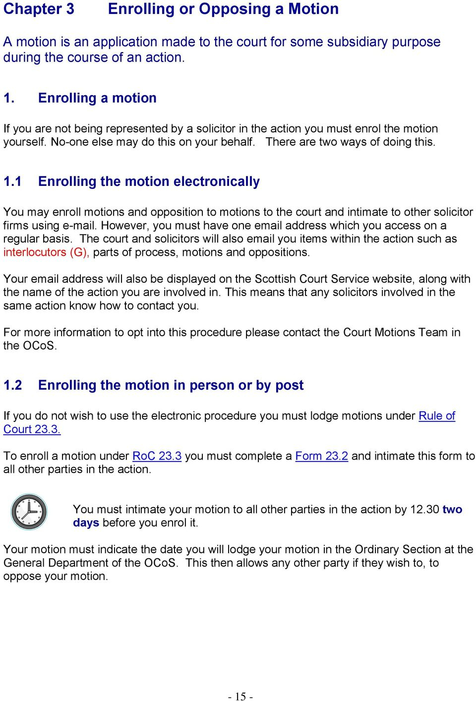 1 Enrolling the motion electronically You may enroll motions and opposition to motions to the court and intimate to other solicitor firms using e-mail.