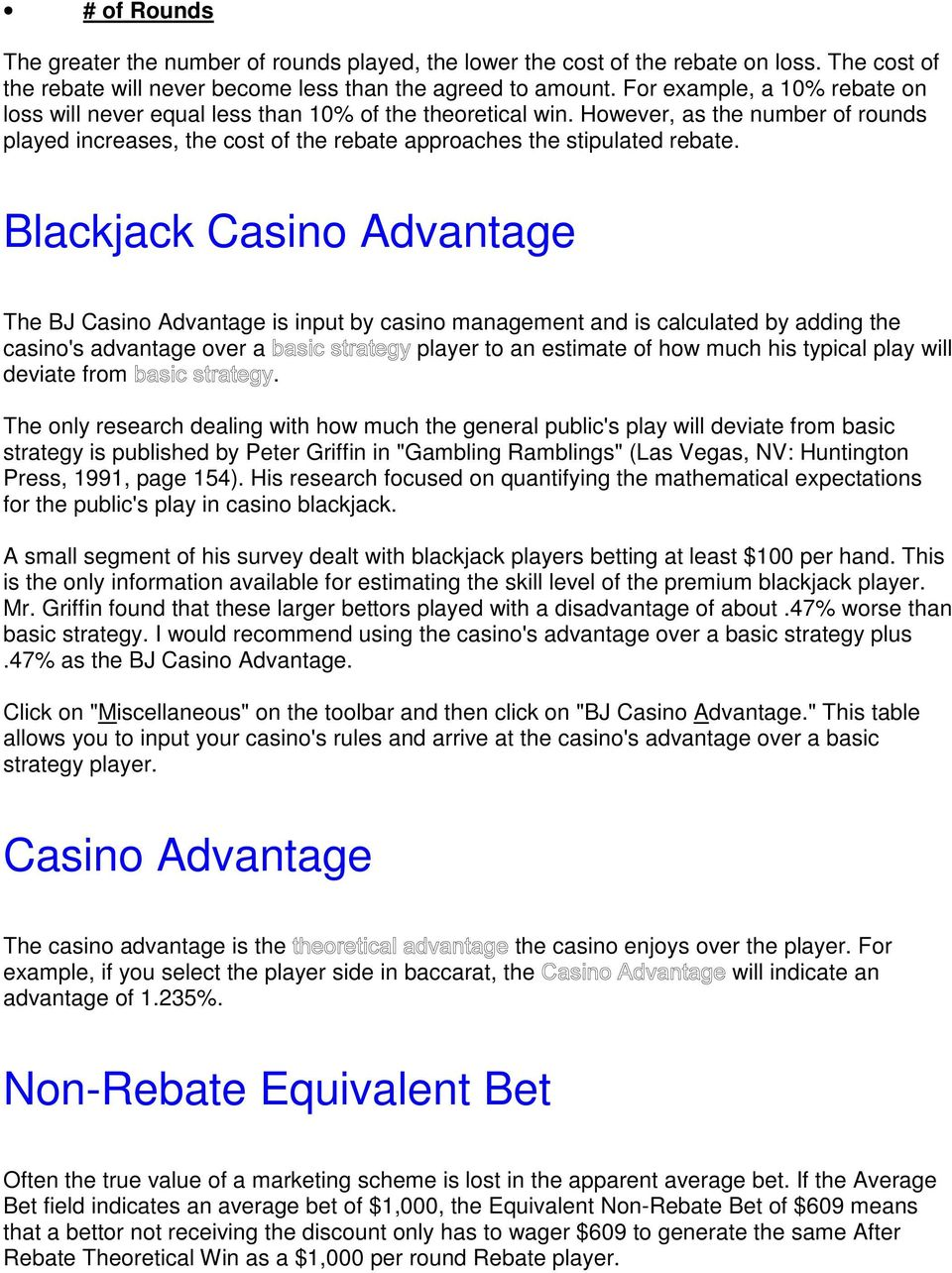 Blackjack Casino Advantage The BJ Casino Advantage is input by casino management and is calculated by adding the casino's advantage over a player to an estimate of how much his typical play will