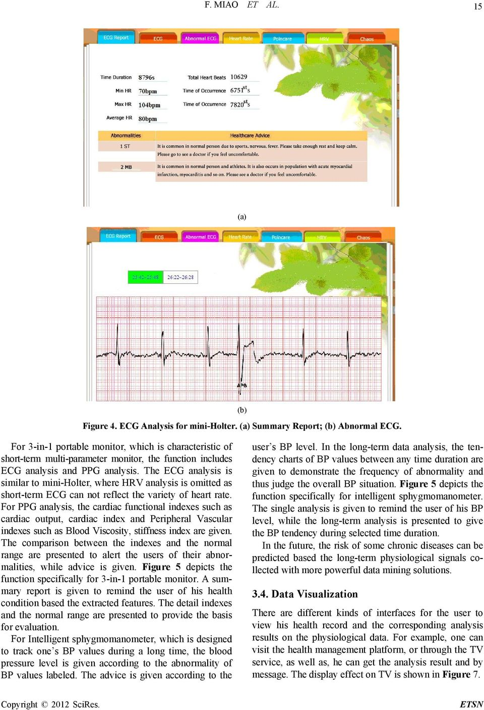 The ECG analysis is similar to mini-holter, where HRV analysis is omitted as short-term ECG can not reflect the variety of heart rate.