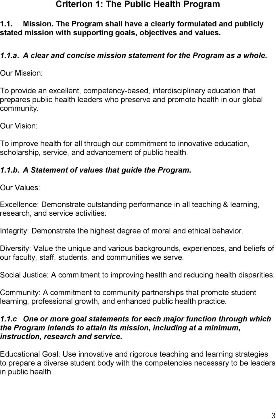 Our Vision: To improve health for all through our commitment to innovative education, scholarship, service, and advancement of public health. 1.1.b. A Statement of values that guide the Program.