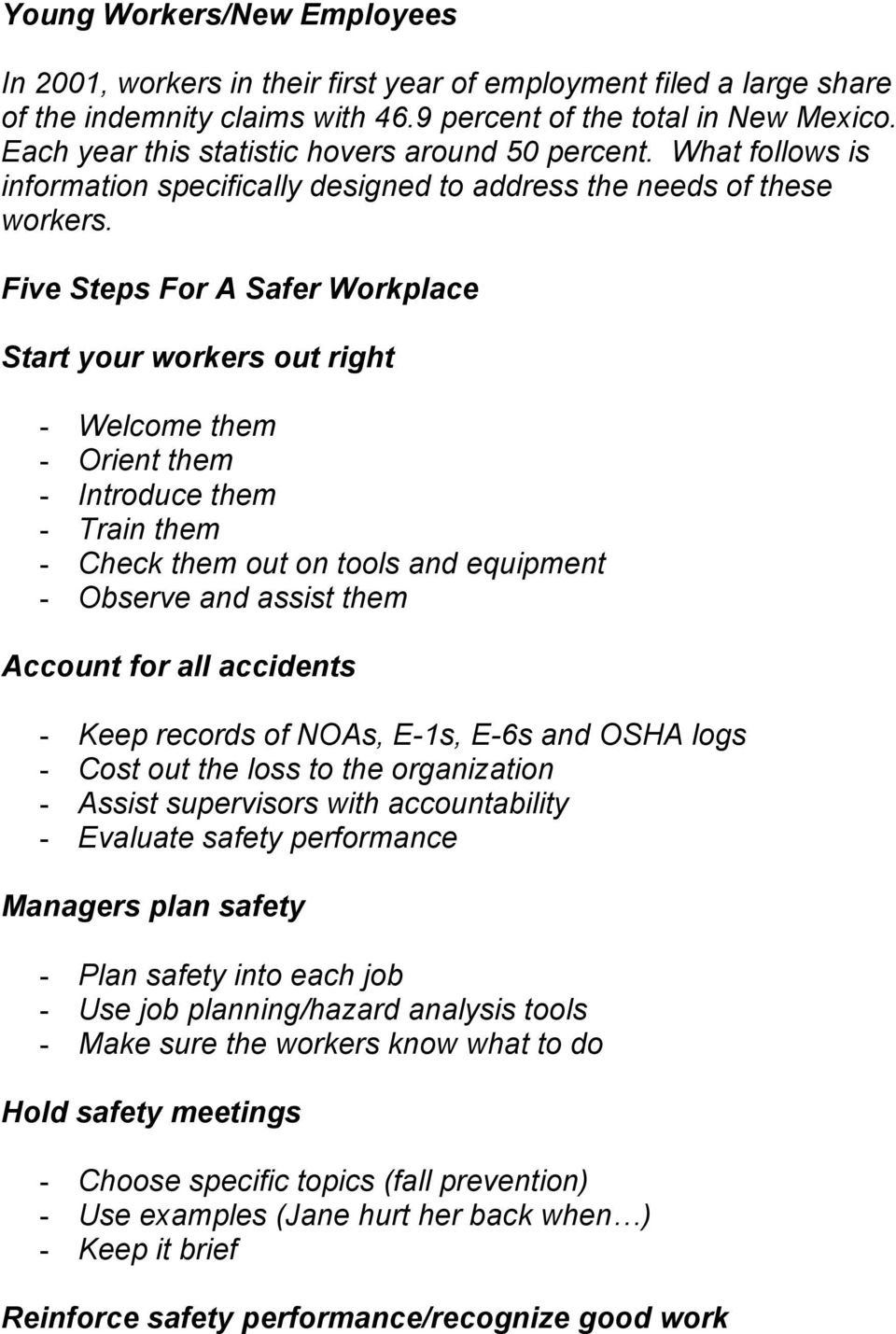 Five Steps For A Safer Workplace Start your workers out right - Welcome them - Orient them - Introduce them - Train them - Check them out on tools and equipment - Observe and assist them Account for