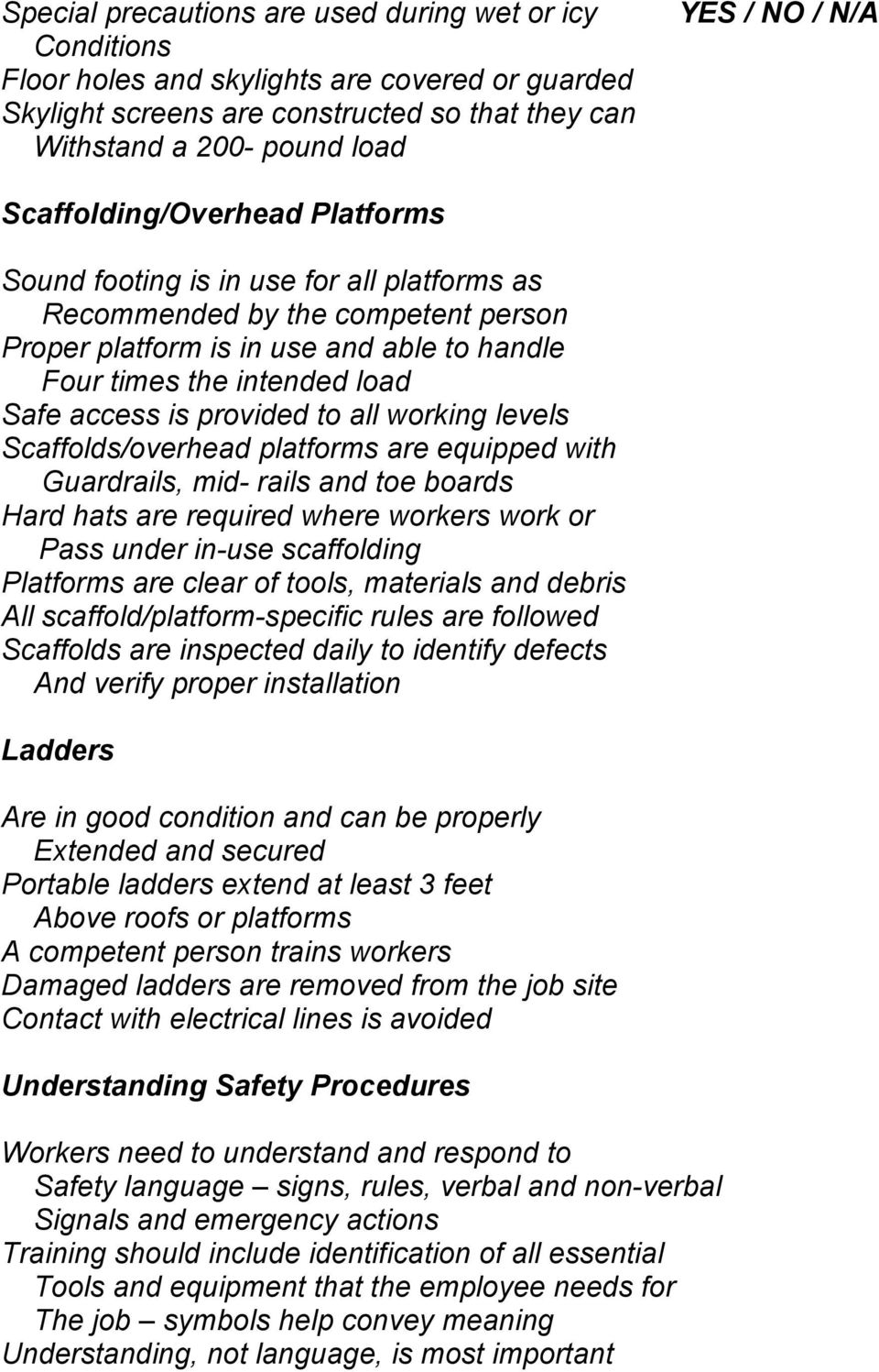 is provided to all working levels Scaffolds/overhead platforms are equipped with Guardrails, mid- rails and toe boards Hard hats are required where workers work or Pass under in-use scaffolding