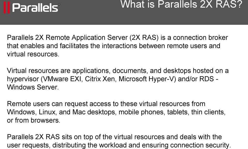 Virtual resources are applications, documents, and desktops hosted on a hypervisor (VMware EXI, Citrix Xen, Microsoft Hyper-V) and/or RDS - Windows Server.
