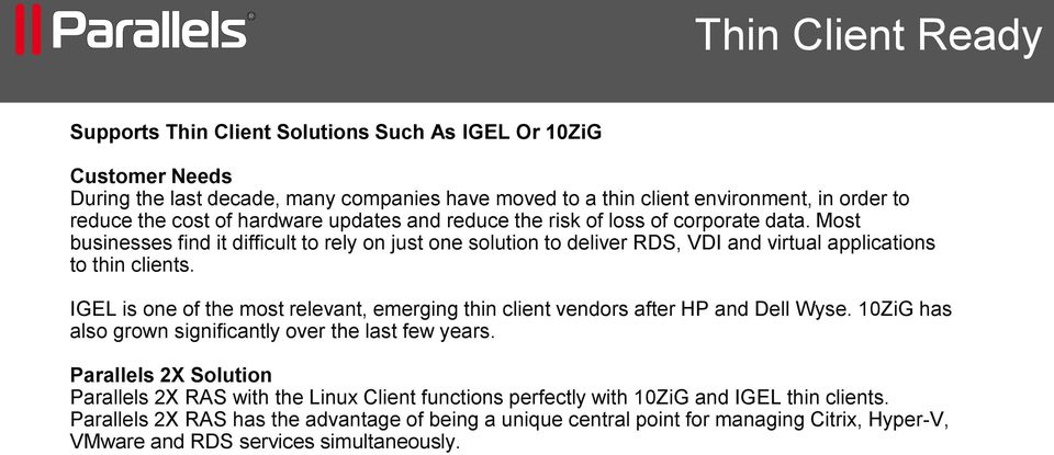 IGEL is one of the most relevant, emerging thin client vendors after HP and Dell Wyse. 10ZiG has also grown significantly over the last few years.