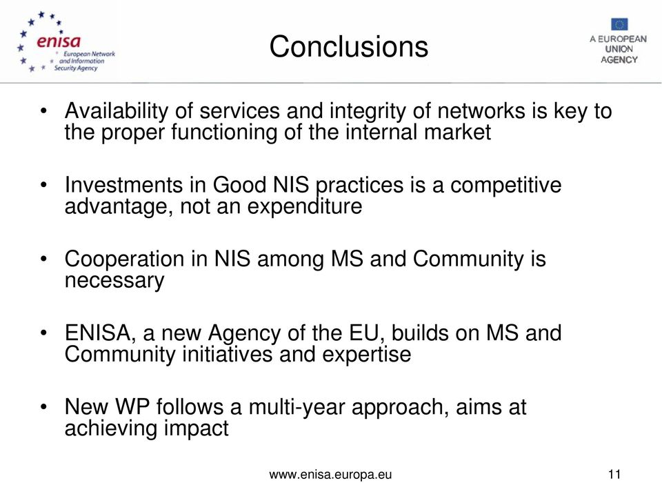 Cooperation in NIS among MS and Community is necessary ENISA, a new Agency of the EU, builds on MS and