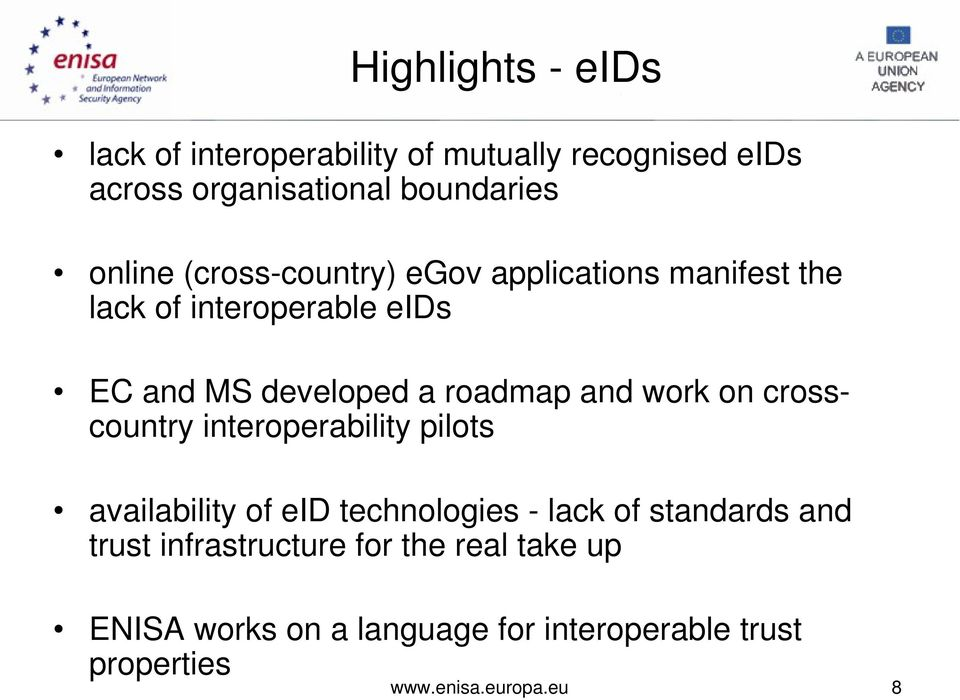 work on crosscountry interoperability pilots availability of eid technologies - lack of standards and trust