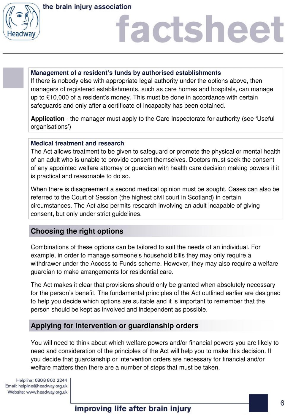 Application - the manager must apply to the Care Inspectorate for authority (see Useful organisations ) Medical treatment and research The Act allows treatment to be given to safeguard or promote the