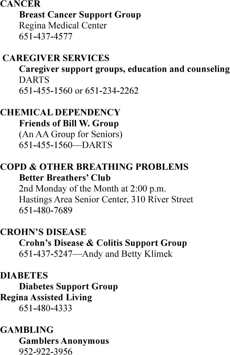 Group (An AA Group for Seniors) 651-455-1560 DARTS COPD & OTHER BREATHING PROBLEMS Better Breathers Club 2nd Monday of the Month at 2:00 p.m.