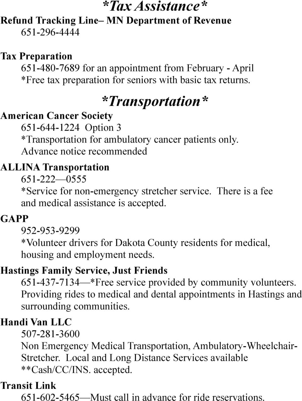 Advance notice recommended ALLINA Transportation 651-222 0555 *Service for non-emergency stretcher service. There is a fee and medical assistance is accepted.
