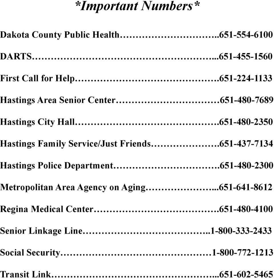 651-480-2350 Hastings Family Service/Just Friends.651-437-7134 Hastings Police Department.