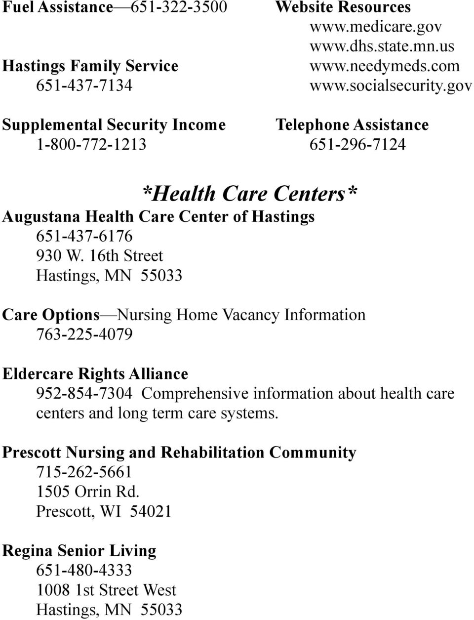 16th Street Care Options Nursing Home Vacancy Information 763-225-4079 Eldercare Rights Alliance 952-854-7304 Comprehensive information about health care centers
