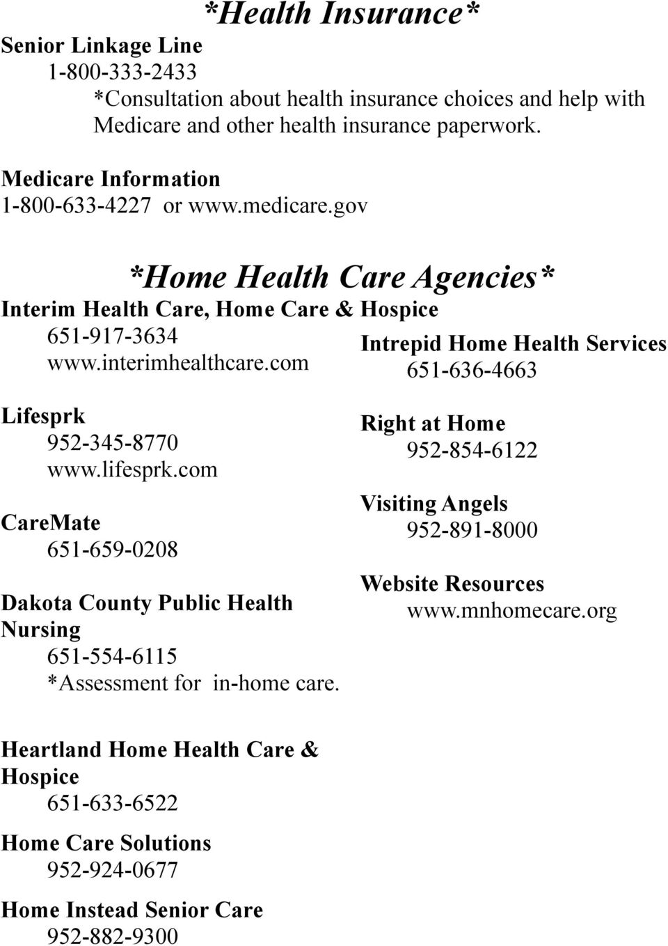 com Intrepid Home Health Services 651-636-4663 Lifesprk 952-345-8770 www.lifesprk.