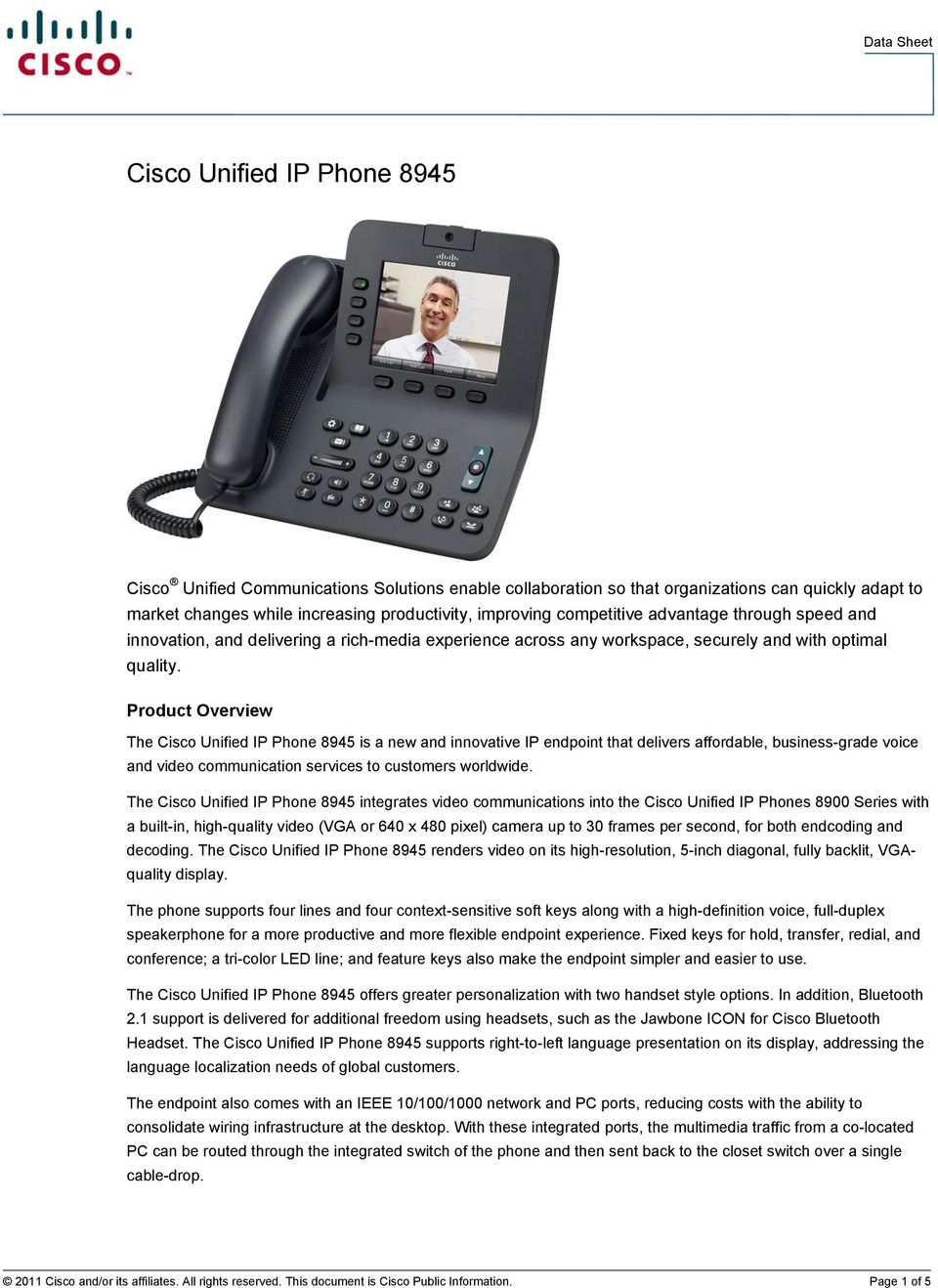 Product Overview The Cisco Unified IP Phone 8945 is a new and innovative IP endpoint that delivers affordable, business-grade voice and video communication services to customers worldwide.