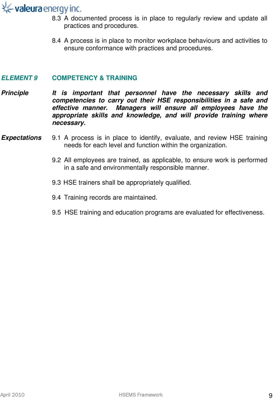 ELEMENT 9 COMPETENCY & TRAINING It is important that personnel have the necessary skills and competencies to carry out their HSE responsibilities in a safe and effective manner.