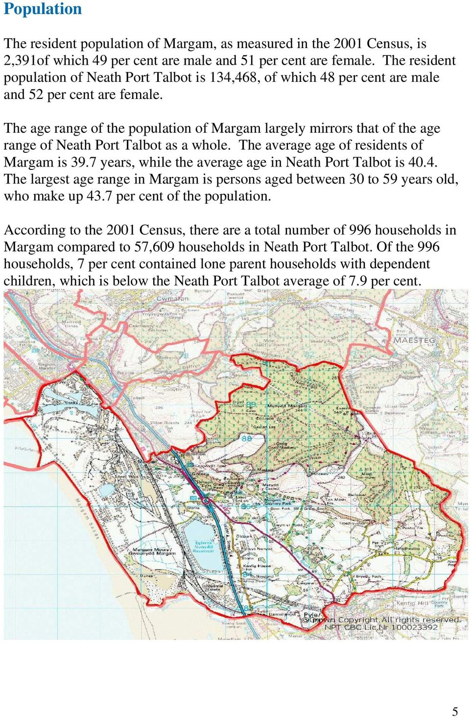 The age range of the population of Margam largely mirrors that of the age range of Neath Port Talbot as a whole. The average age of residents of Margam is 39.