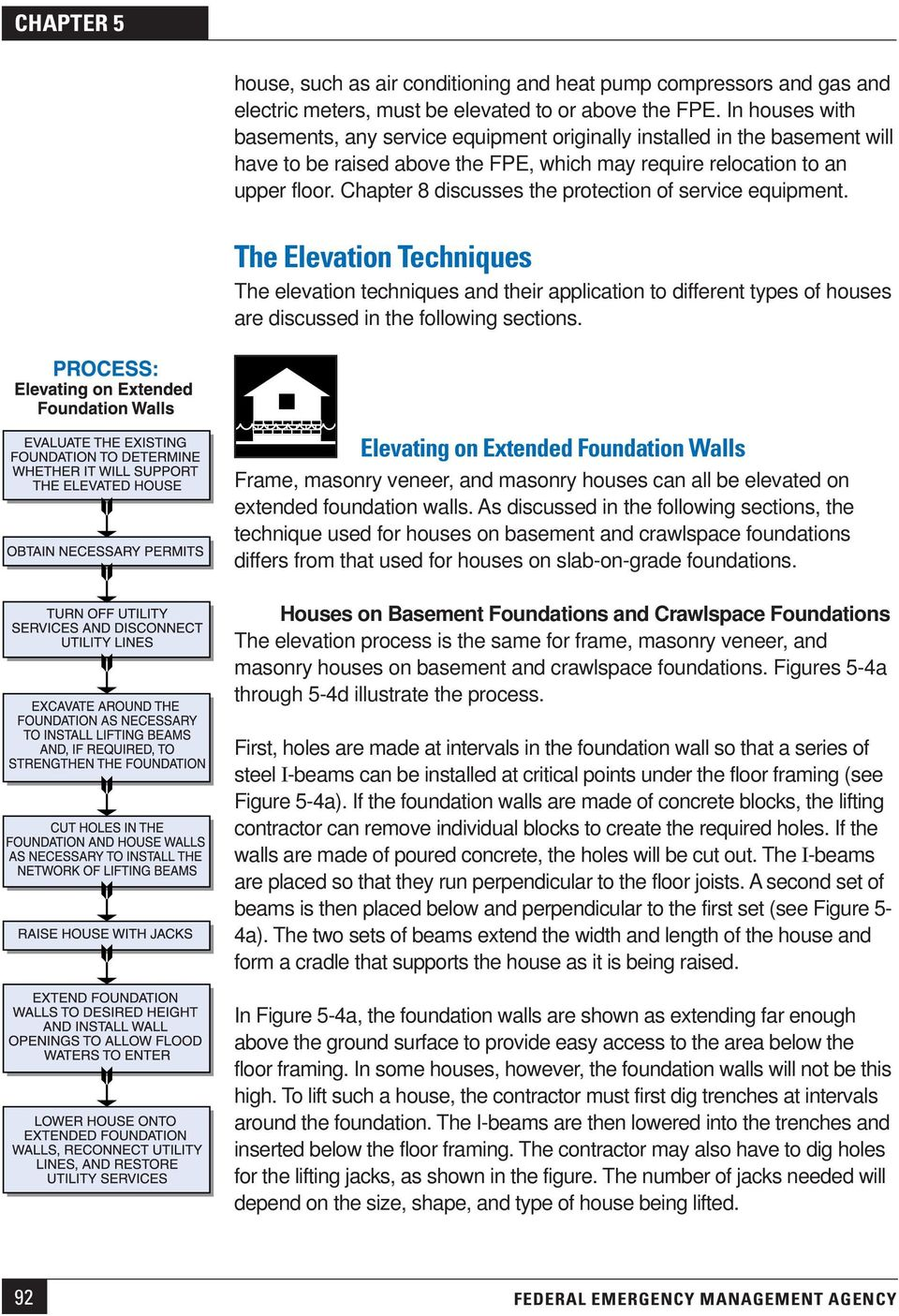 Chapter 8 discusses the protection of service equipment. The Elevation Techniques The elevation techniques and their application to different types of houses are discussed in the following sections.